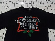 Small- Just How Good Do I Have To Be T- Shirt