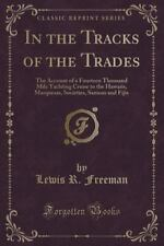 In the Tracks of the Trades : The Account of a Fourteen Thousand Mile...