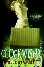ClockwiseR : A Young Adult Time Travel Romance: By Strauss, Elle