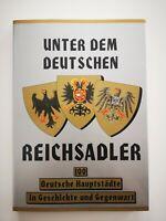 Unter dem deutschen Reichsadler : 100 deutsche Hauptstädte in Geschichte und Geg