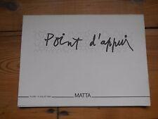 ROBERTO MATTA. point d'appui. catalogue d'exposition. Galerie Kinge. Paris 1984