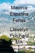 Maiorca Espanha Ferias : O Diario Ilustrado de Llewelyn Pritchard MA by...