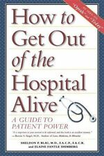 How to Get Out of the Hospital Alive : A Guide to Patient Power by Sheldon P....