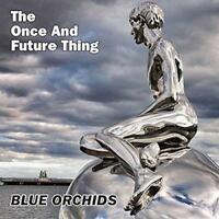 Blue Orchids - The Once And Future Thing (NEW VINYL LP)
