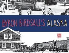 Byron Birdsall's Alaska : Before and after Statehood: By Birdsall, Byron Stab...