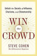 STEVE COHEN - Win the Crowd: Unlock the Secrets of Influence, Charisma, Showmans