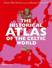 The Historical Atlas of the Celtic World by John Haywood and Barry Cunliffe...