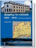 Flugplätze der Luftwaffe 1934-1945 Band 11 Luftgau Nordrhein-Westfalen Weltkrieg