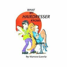What My Hairdresser Knows by Steven Gorrie (2001, Paperback)