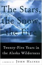 The Stars, the Snow, the Fire: Twenty-Five Years in the Alaska Wilderness by Ha