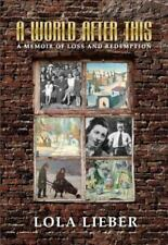 A World After This: A Memoir of Loss and Redemption by Lieber Lola