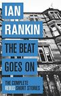 The Beat Goes On: The Complete Rebus Stories by Rankin, Ian | Paperback Book | 9