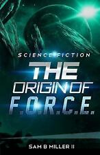 The Origin of F. O. R. C. E. by Sam Miller II (2015, Paperback)