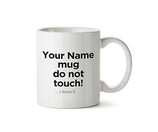My Mug, Do Not Touch! PERSONALISED Funny Novelty Steal Mug Gift Ceramic Tea 10oz