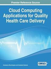 Cloud Computing Applications for Quality Health Care Delivery (2014, Hardcover)