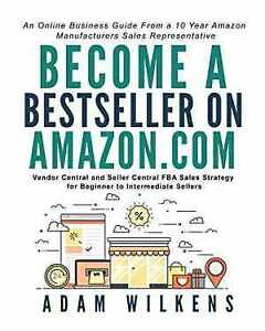 Become a Bestseller on Amazon.com; Vendor Central and Seller Central FBA Sales S