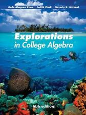 Explorations in College Algebra by Beverly K. Michael, Judy Clark and Linda...