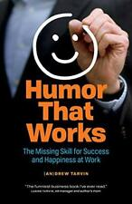 Humor That Works: The Missing Skill for Success. Tarvin, Andrew.#