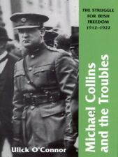 Michael Collins and the troubles: the struggle for Irish freedom, 1912-1922 by