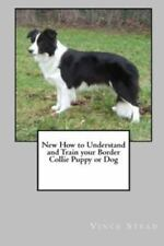 New How to Understand and Train Your Border Collie Puppy or Dog, Isbn-13 9781.