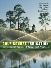 Golf Course Irrigation: Environmental Design and Management Practices by Barrett