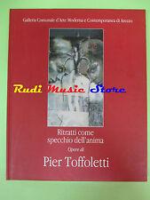 book libro Pier Toffoletti RITRATTI COME SPECCHIO DELL'ANIMA 2005 AREZZO (LG5)