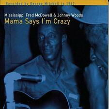 Mississippi Fred Mcdowell Johnny Woods - Mama Says Im Crazy (NEW CD)