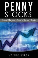 Penny Stocks : Powerful Beginners Guide to Dominate Stocks by Jordon Sykes...