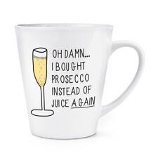 Oh Damn I Bought Prosecco Instead Of Juice Again 12oz Latte Mug Cup