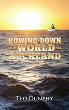 Rowing Down the World to  Auckland,Ted Dunphy