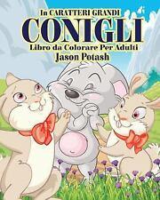 Conigli Livro de Colorir para Adultos ( in Caraterri Grandi ) by Jason Potash...