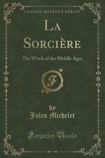 La Sorciere : The Witch of the Middle Ages (Classic Reprint) by Jules...