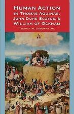 Human Action in Thomas Aquinas, John Duns Scotus, and William of Ockham by Jr...