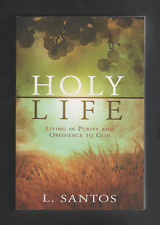 Holy Life: Living in Purity and Obedience to God by L Santos (Paperback)