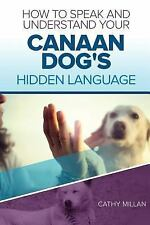 How to Speak and Understand Your Canaan Dog's Hidden Language : Fun and.