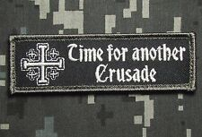 TIME FOR ANOTHER CRUSADE BADGE US ARMY USA MILITARY SWAT OPS VELCRO MORALE PATCH