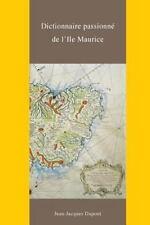 Dictionnaire Passionne de l'Ile Maurice by Jean-Jacques Dupont de Rivalz de...