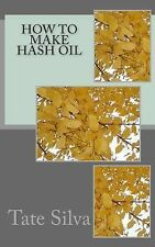 How to Make Hash Oil by Tate Silva (2014, Paperback)