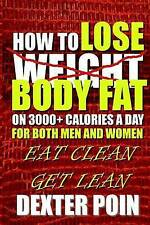How To Lose Body Fat on 3000+ Calories a Day for Both Men and Women: Eat Clean G