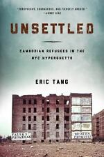 Unsettled: Cambodian Refugees in the New York City Hyperghetto: By Tang, Eric
