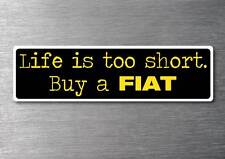Lifes to short buy a Fiat sticker quality 7yr vinyl water & fade proof