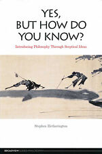 Yes, but How Do You Know?: Introducing Philosophy Through Sceptical Ideas NEW