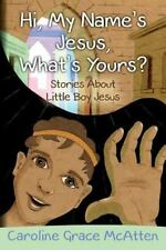 Hi, My Name's Jesus, What's Yours? : Stories about Little Boy Jesus: By McAtt...