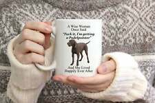 Funny Pudelpointer Gifts For Women A Wise Woman Once Said Coffee Mug 11oz