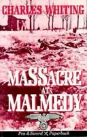 Massacre at Malmedy: The Story of Jochen Peiper's Battle Group Ardennes, Decemb