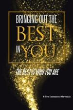 Bringing Out the Best in You: The Best Is Who You Are (Paperback or Softback)