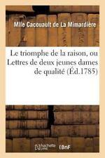 Le Triomphe de la Raison, Ou Lettres de Deux Jeunes Dames de Qualite by...