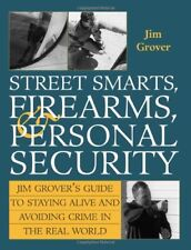 Street Smarts, Firearms, And Personal Security: Jim Grover'S Guide To Staying…