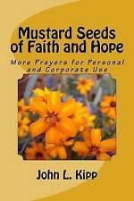 Mustard Seeds Faith Hope More Prayers for Personal Co by Kipp John L -Paperback
