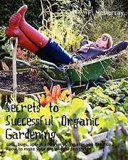 Secrets to Successful Organic Gardening: soils, bugs, sprays and everything else